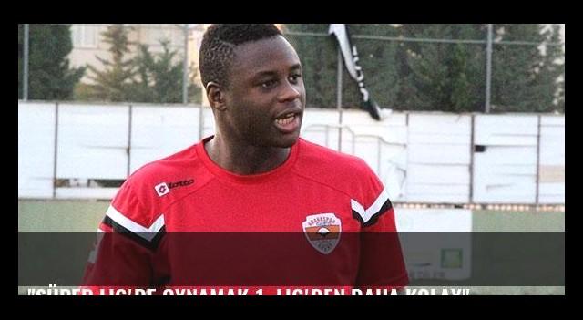 'Süper Lig'de oynamak 1. Lig'den daha kolay'