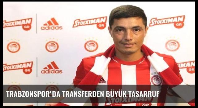 Trabzonspor'da transferden büyük tasarruf