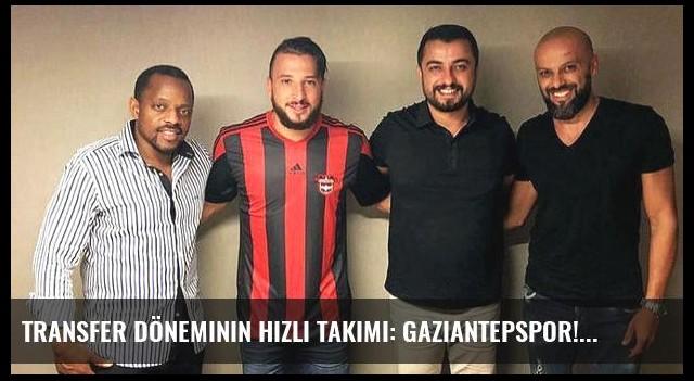 Transfer döneminin hızlı takımı: Gaziantepspor!