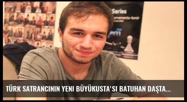 Türk Satrancının yeni Büyükusta'sı Batuhan Daştan