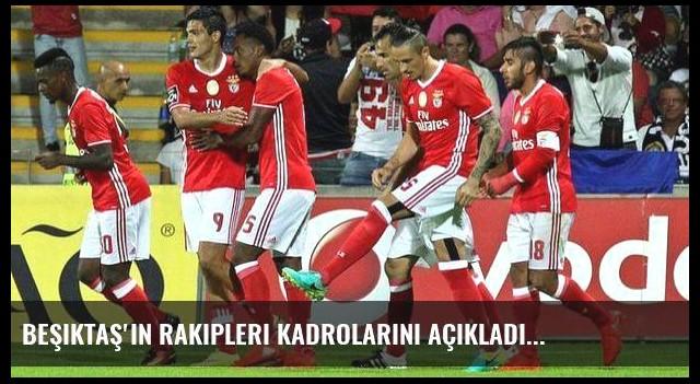 Beşiktaş'ın rakipleri kadrolarını açıkladı