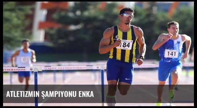 Atletizmin şampiyonu ENKA