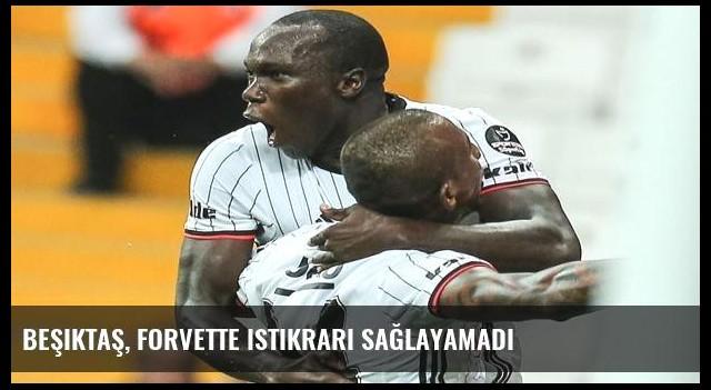Beşiktaş, forvette istikrarı sağlayamadı