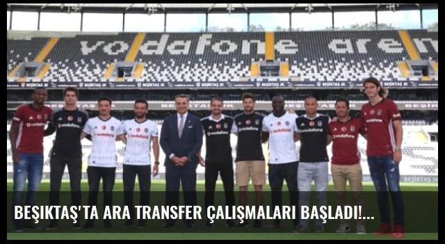 Beşiktaş'ta Ara Transfer Çalışmaları Başladı!