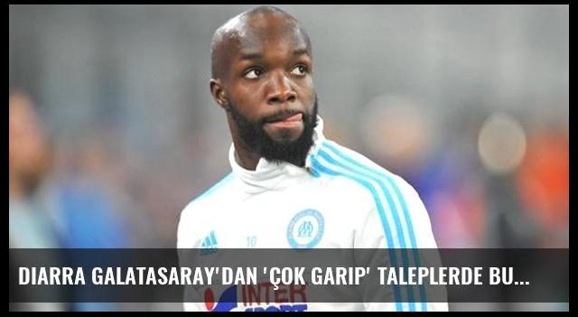 Diarra Galatasaray'dan 'çok garip' taleplerde bulunmuş!