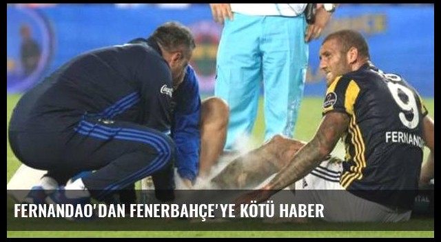 Fernandao'dan Fenerbahçe'ye kötü haber