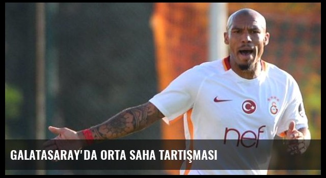Galatasaray'da Orta Saha Tartışması