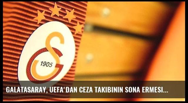 Galatasaray, UEFA'dan Ceza Takibinin Sona Ermesini İsteyecek
