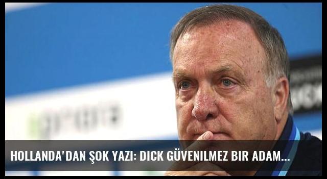 Hollanda'dan şok yazı: Dick güvenilmez bir adam
