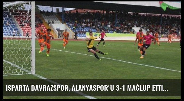 Isparta Davrazspor, Alanyaspor'u 3-1 Mağlup Etti
