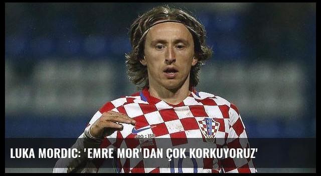 Luka Mordic: 'Emre Mor'dan çok korkuyoruz'