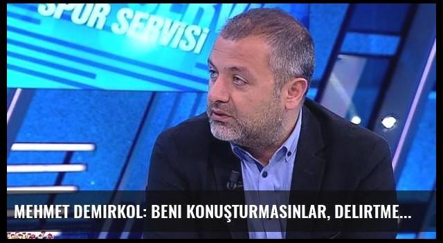 Mehmet Demirkol: Beni konuşturmasınlar, delirtmesinler!