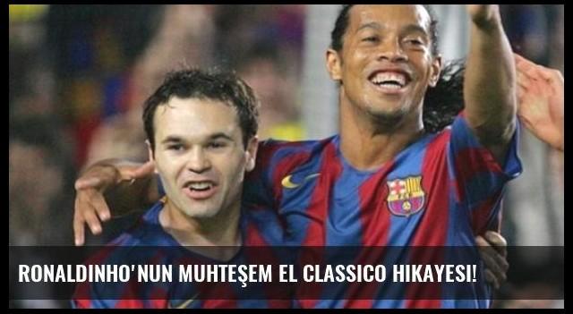 Ronaldinho'nun Muhteşem El Classico Hikayesi!