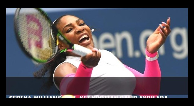 Serena Williams, 307. kez korttan galip ayrılarak tarihe geçti