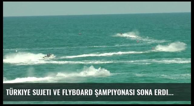 Türkiye Sujeti ve Flyboard Şampiyonası Sona Erdi