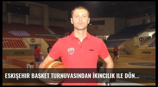 Eskişehir Basket Turnuvasından İkincilik ile Döndü