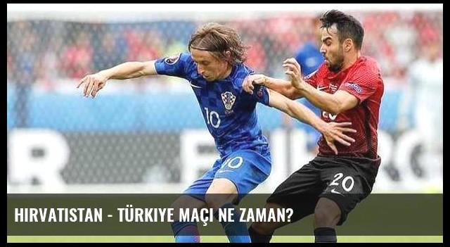 Hırvatistan - Türkiye maçı ne zaman?