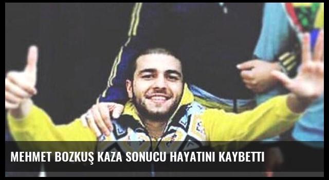 Mehmet Bozkuş kaza sonucu hayatını Kaybetti