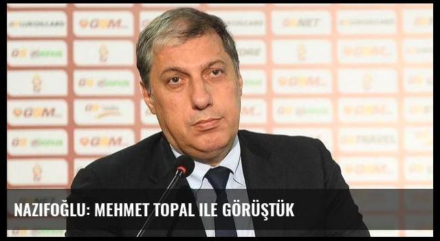 Nazifoğlu: Mehmet Topal ile görüştük
