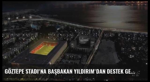 Göztepe Stadı'na Başbakan Yıldırım'dan Destek geldi