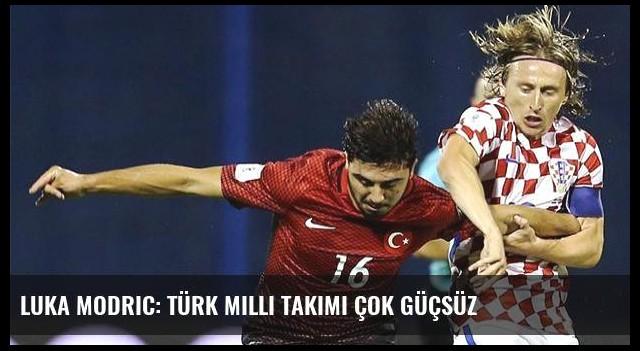 Luka Modric: Türk Milli Takımı çok güçsüz