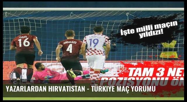 Yazarlardan Hırvatistan - Türkiye maç yorumu