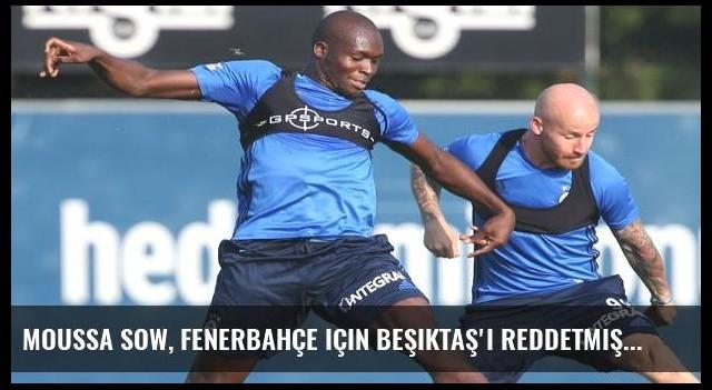 Moussa Sow, Fenerbahçe için Beşiktaş'ı reddetmiş!