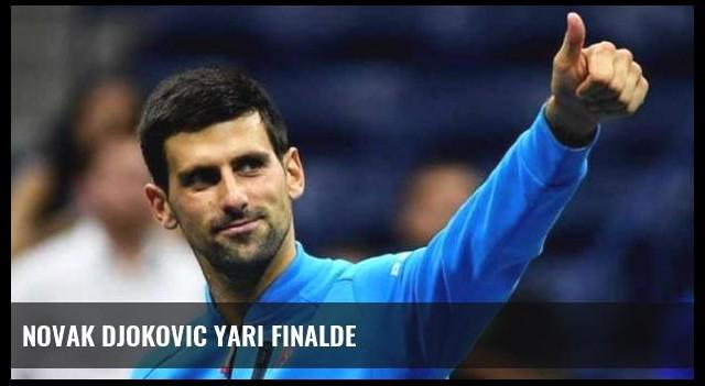 Novak Djokovic yarı finalde