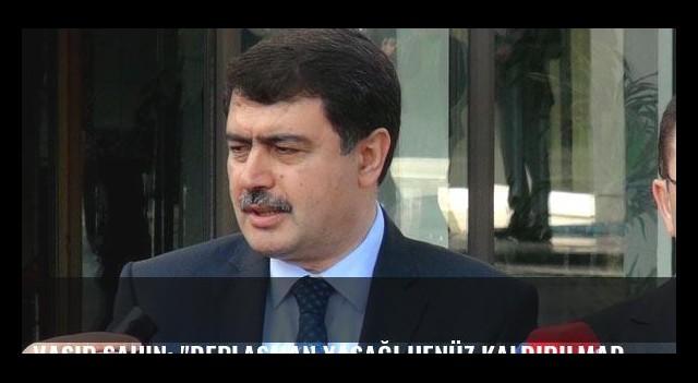 Vasip Şahin: 'Deplasman yasağı henüz kaldırılmadı.'