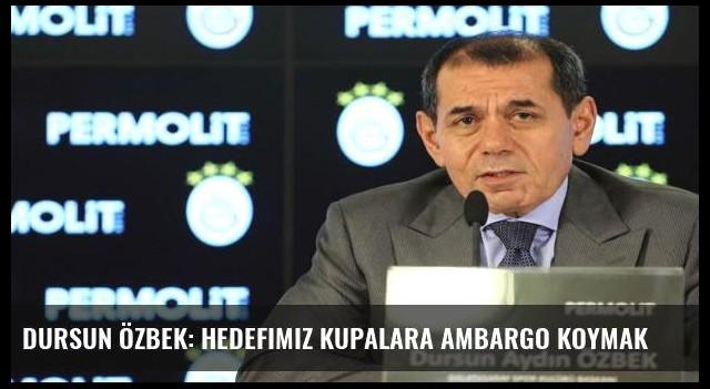 Dursun Özbek: Hedefimiz kupalara ambargo koymak