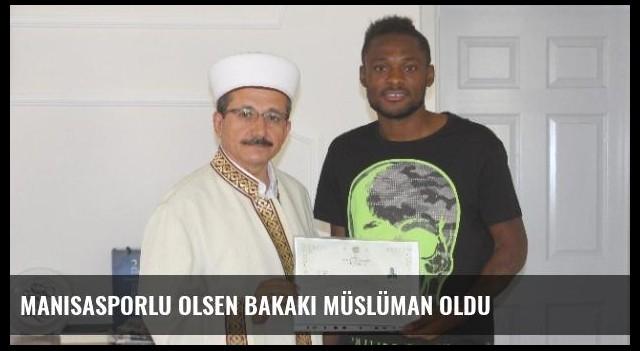 Manisasporlu Olsen Bakaki Müslüman Oldu