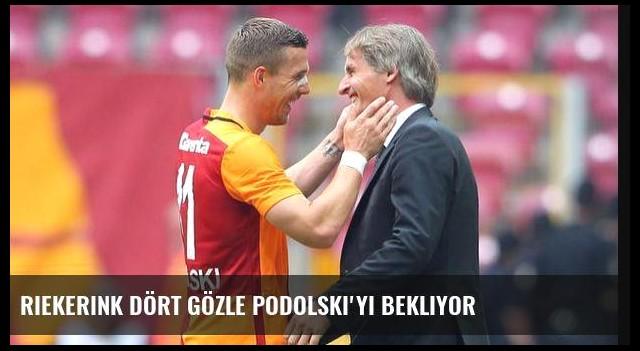 Riekerink dört gözle Podolski'yi bekliyor