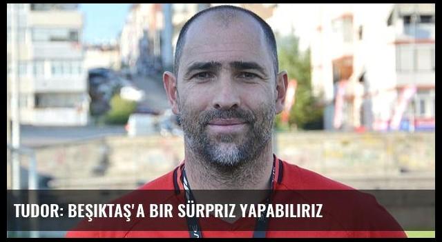 Tudor: Beşiktaş'a bir sürpriz yapabiliriz