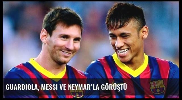 Guardiola, Messi ve Neymar'la Görüştü