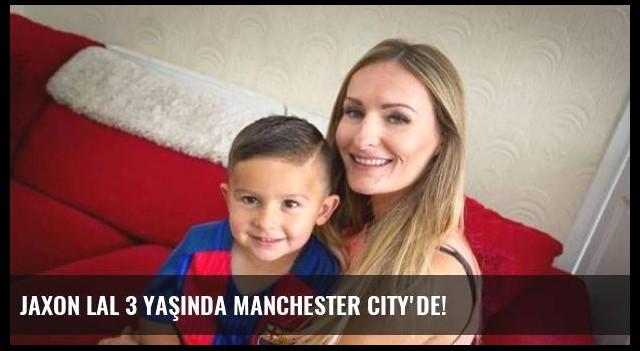 Jaxon Lal 3 yaşında Manchester City'de!