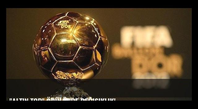 'Altın Top' ödülünde değişiklik!