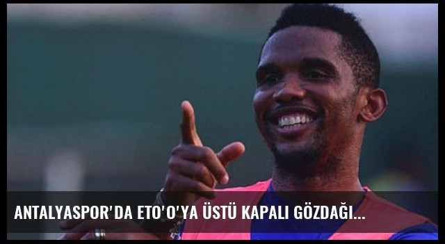 Antalyaspor'da Eto'o'ya üstü kapalı gözdağı