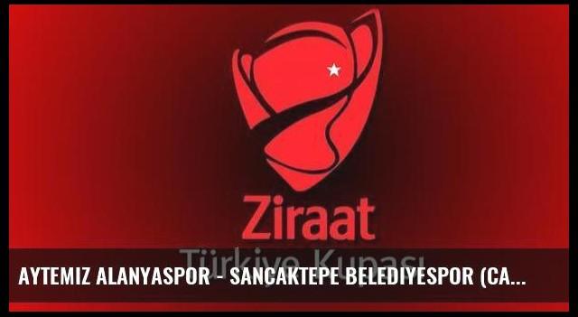 Aytemiz Alanyaspor - Sancaktepe Belediyespor (CANLI)