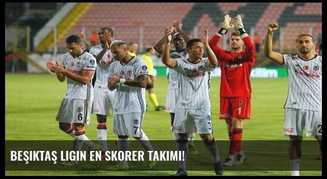 Beşiktaş ligin en skorer takımı!