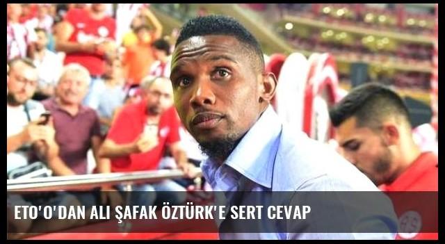 Eto'o'dan Ali Şafak Öztürk'e sert cevap