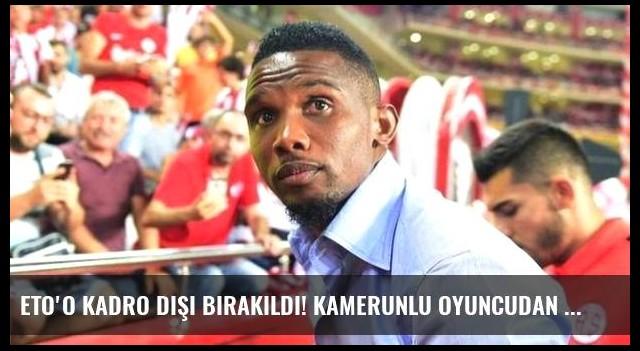 Eto'o kadro dışı bırakıldı! Kamerunlu oyuncudan açıklama geldi...