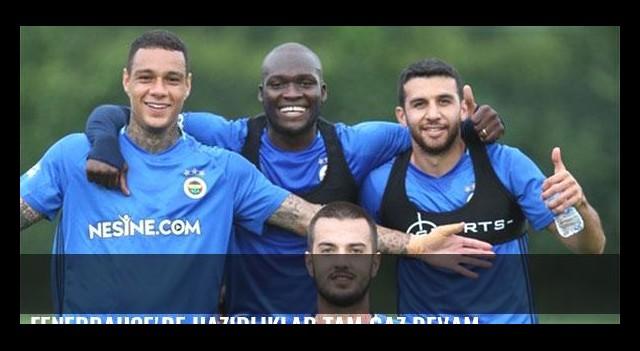 Fenerbahçe'de hazırlıklar tam gaz devam