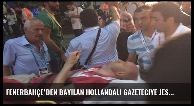 Fenerbahçe'den bayılan Hollandalı gazeteciye jest