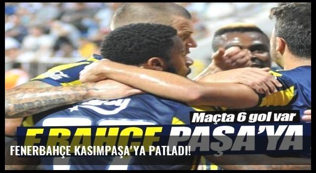 Fenerbahçe Kasımpaşa'ya patladı!