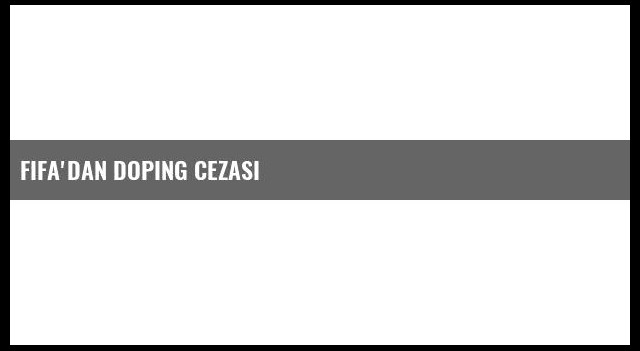 FIFA'dan Doping Cezası