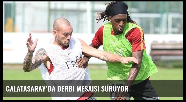 Galatasaray'da derbi mesaisi sürüyor