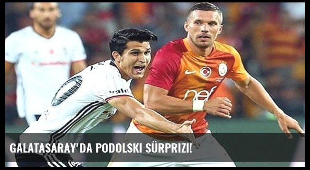 Galatasaray'da Podolski sürprizi!