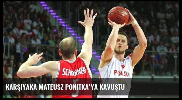 Karşıyaka Mateusz Ponitka'ya kavuştu