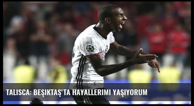 Talisca: Beşiktaş'ta hayallerimi yaşıyorum