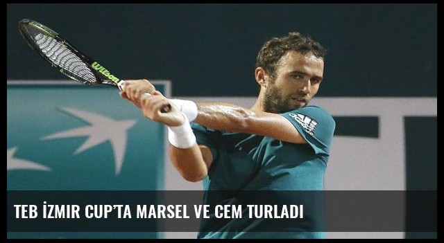 TEB İzmir Cup'ta Marsel ve Cem turladı